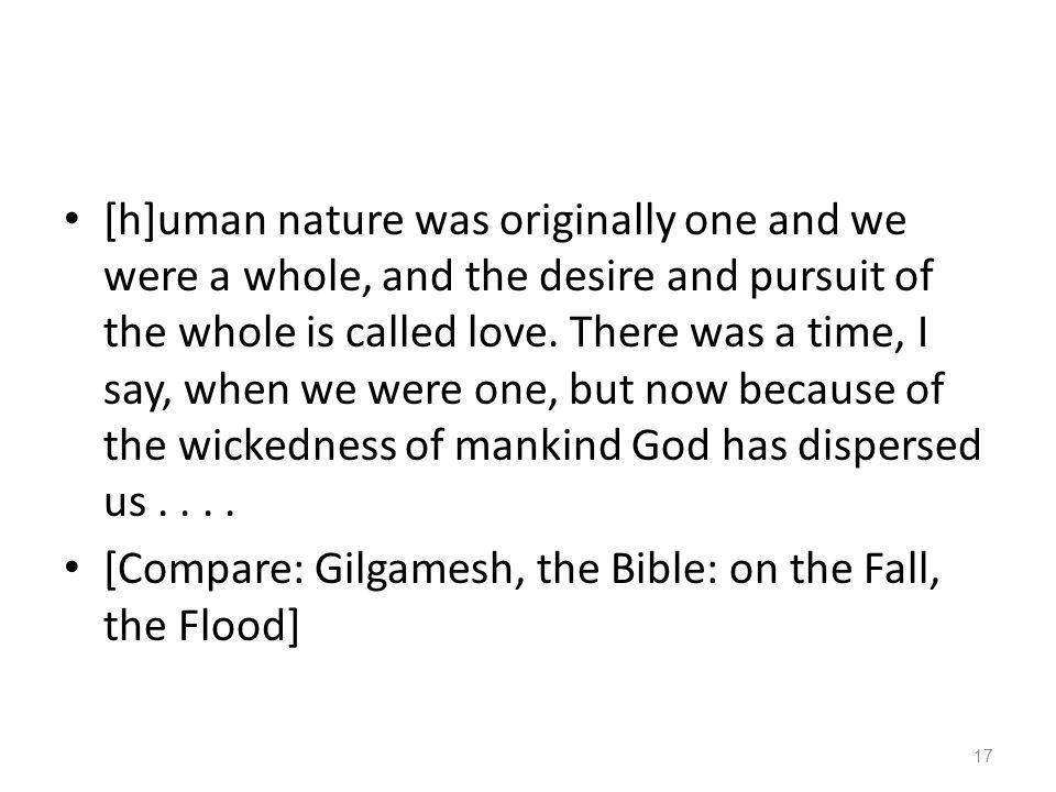 [h]uman nature was originally one and we were a whole, and the desire and pursuit of the whole is called love. There was a time, I say, when we were one, but now because of the wickedness of mankind God has dispersed us . . . .